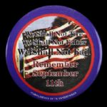"2001 We Shall Not Tire Falter Fail Remember September 11th 3"" Pinback Button"