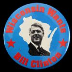 "1992 Wisconsin Wants Bill Clinton 3"" Presidential Campaign Pinback Button"