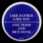 "2004 George Bush Like Father Like Son One Term & Hes Done 2.5"" Pinback Button"